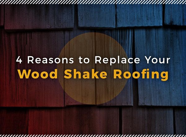 4 Reasons to Replace Your Wood Shake Roofing