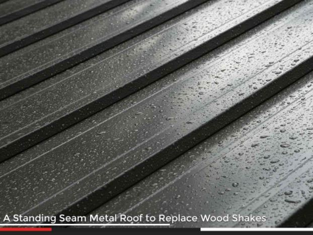 A Standing Seam Metal Roof to Replace Wood Shakes