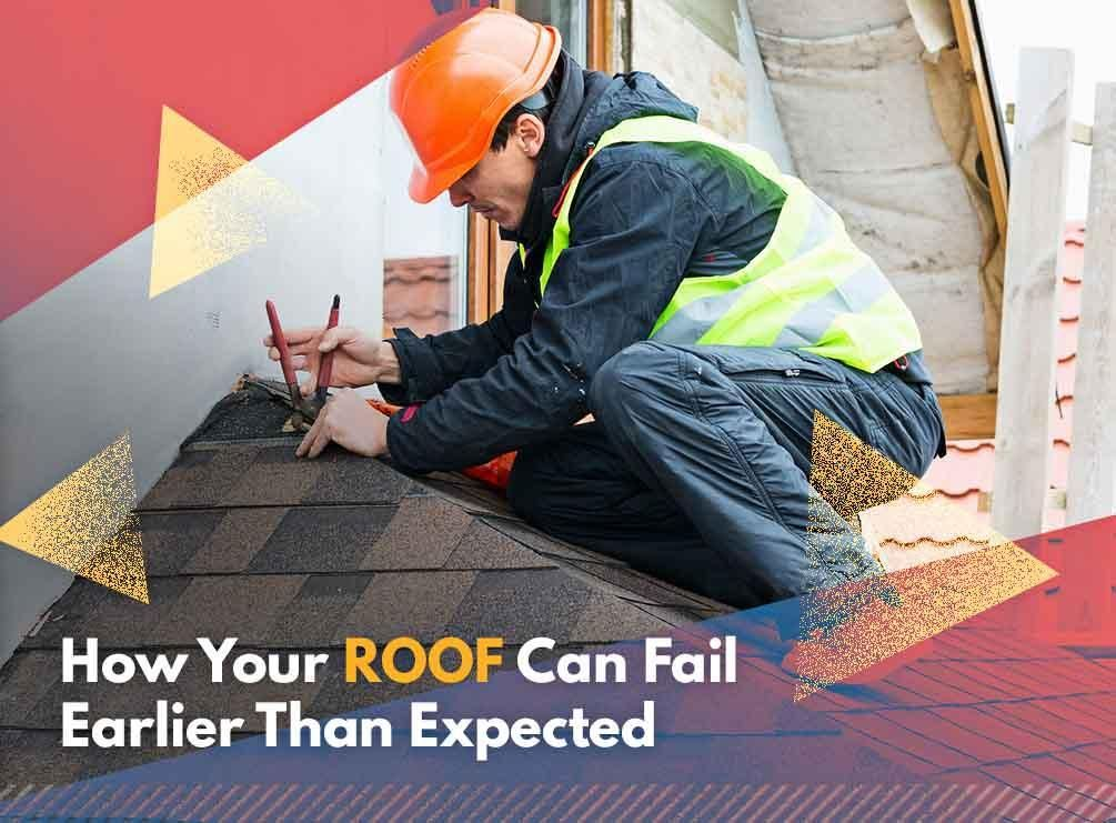 How Your Roof Can Fail Earlier Than Expected