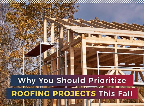 Why You Should Prioritize Roofing Projects This Fall