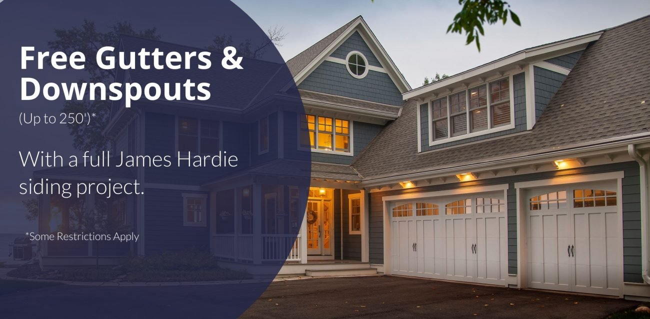 Free Gutters and downspouts (up to 250') with a full James Hardie siding project